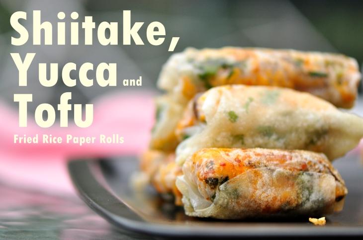 Rice Paper Roll with Shiitake, Yuuca and Tofu